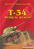 T-34 Mythical Weapon by Robert Michulec and Miroslaw Zientarzewski